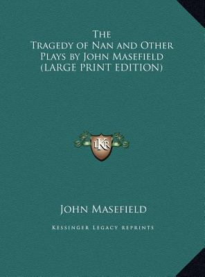 The Tragedy of Nan and Other Plays by John Masefield 9781169860902