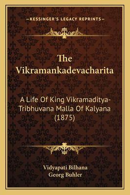 The Vikramankadevacharita: A Life of King Vikramaditya-Tribhuvana Malla of Kalyana (1875) 9781166595579
