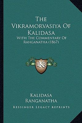 The Vikramorvasiya of Kalidasa: With the Commentary of Ranganatha (1867) 9781166583460
