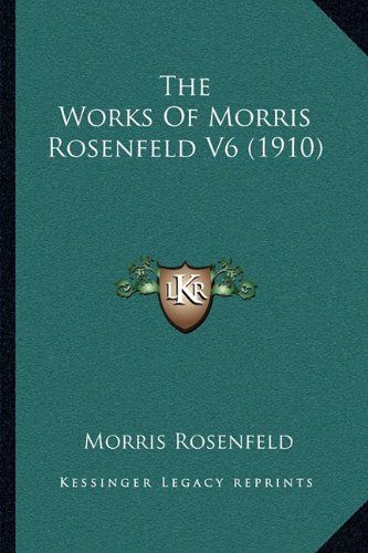 The Works of Morris Rosenfeld V6 (1910) 9781166050856
