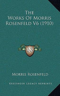 The Works of Morris Rosenfeld V6 (1910)