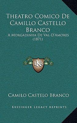 Theatro Comico de Camillo Castello Branco: A Morgadinha de Val-D'Amores (1871) 9781167807428