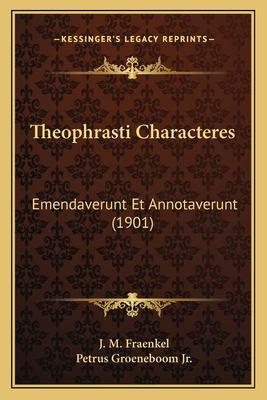 Theophrasti Characteres: Emendaverunt Et Annotaverunt (1901) 9781167411809