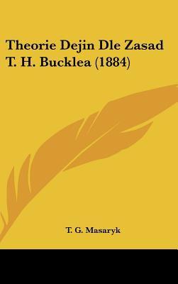 Theorie Dejin Dle Zasad T. H. Bucklea (1884) 9781161940794