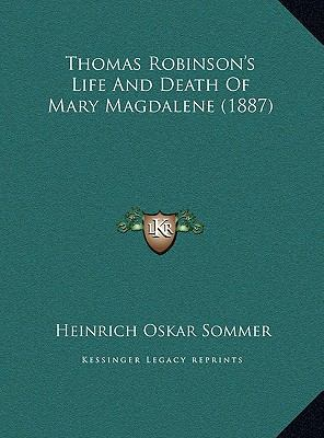 Thomas Robinson's Life and Death of Mary Magdalene (1887) Thomas Robinson's Life and Death of Mary Magdalene (1887) 9781169494299