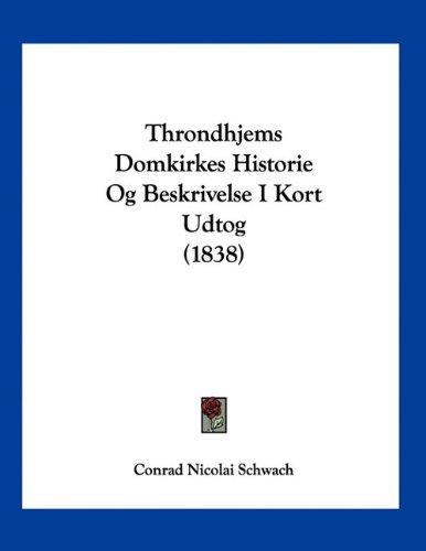 Throndhjems Domkirkes Historie Og Beskrivelse I Kort Udtog (1838) 9781160259927