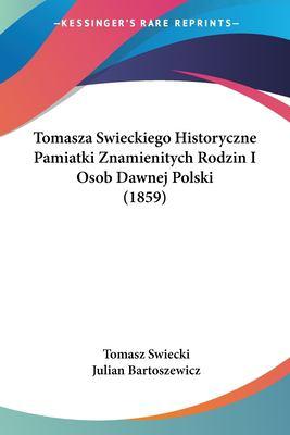 Tomasza Swieckiego Historyczne Pamiatki Znamienitych Rodzin I Osob Dawnej Polski (1859) 9781161009668