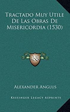 Tractado Muy Utile de Las Obras de Misericordia (1530) - Anglus, Alexander