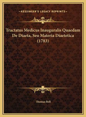 Tractatus Medicus Inauguralis Quaedam de Diaeta, Seu Materiatractatus Medicus Inauguralis Quaedam de Diaeta, Seu Materia Diaetetica (1783) Diaetetica 9781169641860