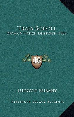 Traja Sokoli Traja Sokoli: Drama V Piatich Dejstvach (1905) Drama V Piatich Dejstvach (1905) 9781165827336