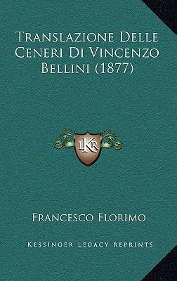 Translazione Delle Ceneri Di Vincenzo Bellini (1877) 9781167810404