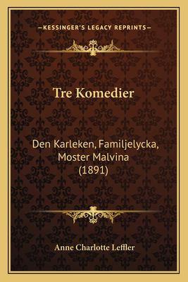 Tre Komedier Tre Komedier: Den Karleken, Familjelycka, Moster Malvina (1891) Den Karleken, Familjelycka, Moster Malvina (1891) 9781165770809