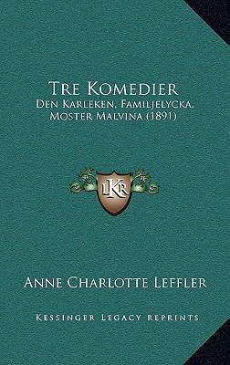 Tre Komedier Tre Komedier: Den Karleken, Familjelycka, Moster Malvina (1891) Den Karleken, Familjelycka, Moster Malvina (1891) 9781165830404