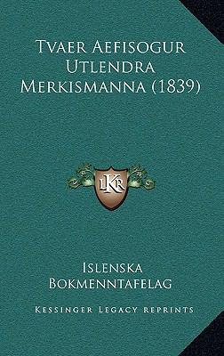 Tvaer Aefisogur Utlendra Merkismanna (1839) Tvaer Aefisogur Utlendra Merkismanna (1839) 9781165831005