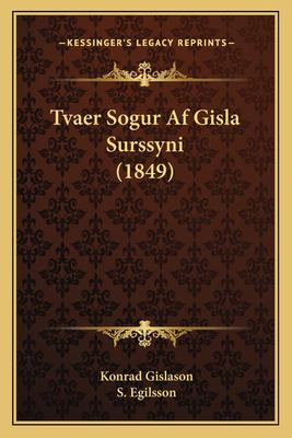 Tvaer Sogur AF Gisla Surssyni (1849) Tvaer Sogur AF Gisla Surssyni (1849) 9781165783823