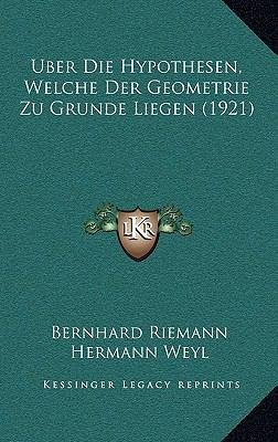 Uber Die Hypothesen, Welche Der Geometrie Zu Grunde Liegen (1921) 9781168750709