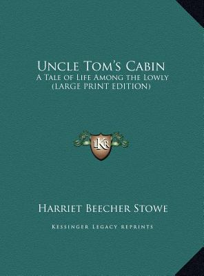 Uncle Tom's Cabin: A Tale of Life Among the Lowly (Large Print Edition) 9781169842793