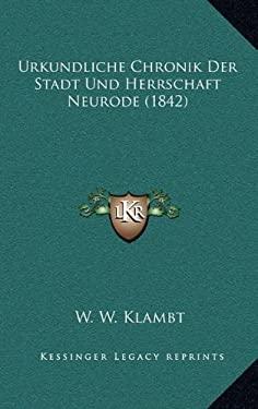 Urkundliche Chronik Der Stadt Und Herrschaft Neurode (1842) 9781167773099
