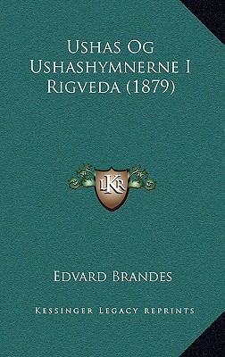 Ushas Og Ushashymnerne I Rigveda (1879) Ushas Og Ushashymnerne I Rigveda (1879) 9781165823369