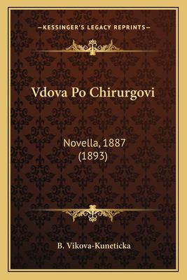 Vdova Po Chirurgovi Vdova Po Chirurgovi: Novella, 1887 (1893) Novella, 1887 (1893) 9781165766253