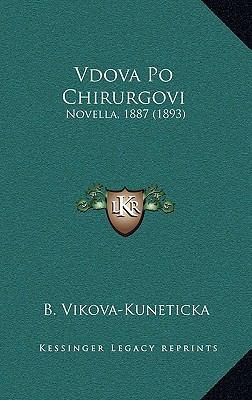 Vdova Po Chirurgovi Vdova Po Chirurgovi: Novella, 1887 (1893) Novella, 1887 (1893) 9781165826223