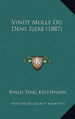 Vindt Molle Og Dens Ejere (1887) Vindt Molle Og Dens Ejere (1887) 9781165828319