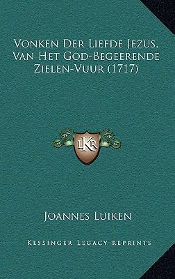 Vonken Der Liefde Jezus, Van Het God-Begeerende Zielen-Vuur (1717) 9781166234041