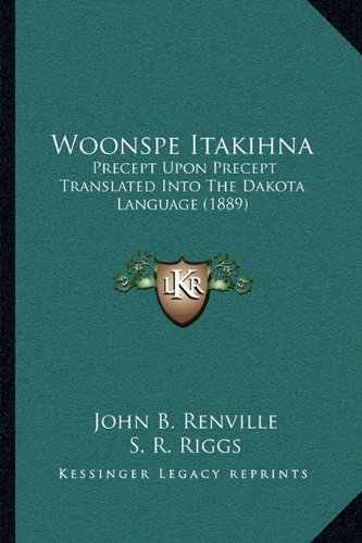 Woonspe Itakihna: Precept Upon Precept Translated Into the Dakota Language (1889) 9781166296643