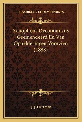 Xenophons Oeconomicus Geemendeerd En Van Ophelderingen Voorzien (1888) 9781167425646