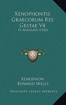 Xenophontis Graecorum Res Gestae V4 Xenophontis Graecorum Res Gestae V4: Et Agesilaus (1762) Et Agesilaus (1762) 9781165829392
