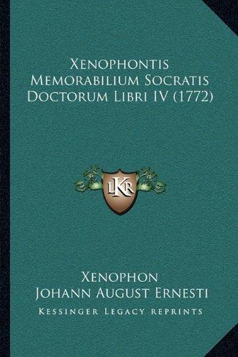 Xenophontis Memorabilium Socratis Doctorum Libri IV (1772) 9781166044312