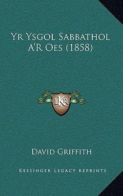 Yr Ysgol Sabbathol A'r Oes (1858) Yr Ysgol Sabbathol A'r Oes (1858) 9781165827039