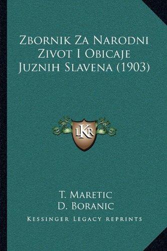Zbornik Za Narodni Zivot I Obicaje Juznih Slavena (1903) 9781165800599