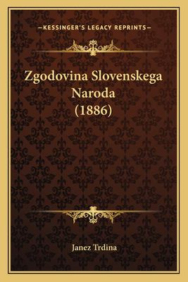 Zgodovina Slovenskega Naroda (1886) Zgodovina Slovenskega Naroda (1886) 9781165768615