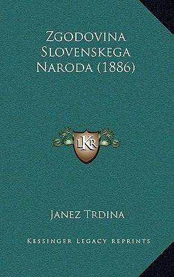 Zgodovina Slovenskega Naroda (1886) Zgodovina Slovenskega Naroda (1886) 9781165828371