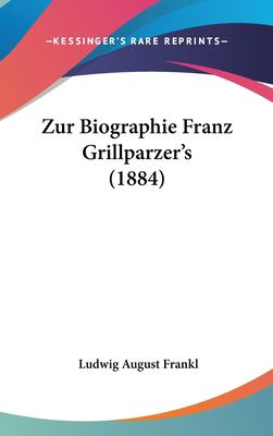 Zur Biographie Franz Grillparzer's (1884) 9781162393841