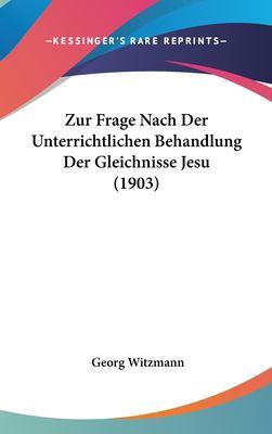 Zur Frage Nach Der Unterrichtlichen Behandlung Der Gleichnisse Jesu (1903) 9781162353241