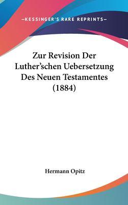 Zur Revision Der Luther'schen Uebersetzung Des Neuen Testamentes (1884) 9781162353258