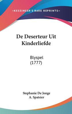 de Deserteur Uit Kinderliefde: Blyspel (1777) 9781161989854