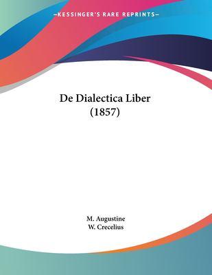 de Dialectica Liber (1857) 9781161044737