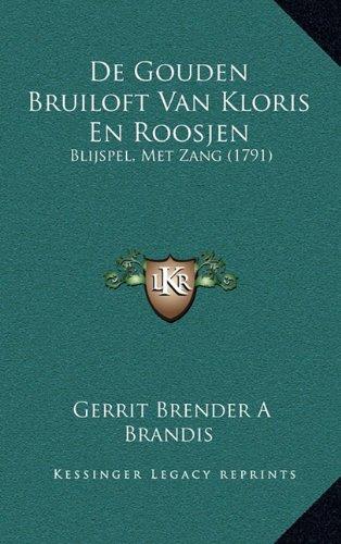 de Gouden Bruiloft Van Kloris En Roosjen: Blijspel, Met Zang (1791) 9781165957866