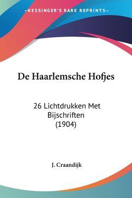 de Haarlemsche Hofjes: 26 Lichtdrukken Met Bijschriften (1904) 9781160390217