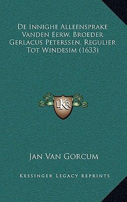 de Innighe Alleensprake Vanden Eerw. Broeder Gerlacus Peterssen, Regulier Tot Windesim (1633) 9781166226039