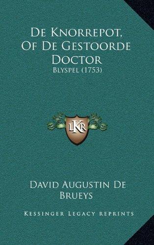 de Knorrepot, of de Gestoorde Doctor: Blyspel (1753) 9781165953943