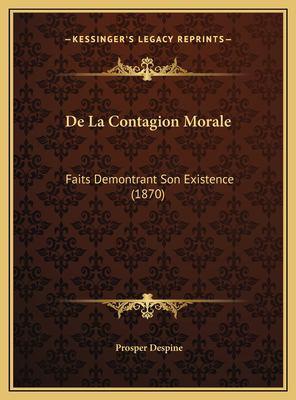 de La Contagion Morale de La Contagion Morale: Faits Demontrant Son Existence (1870) Faits Demontrant Son Existence (1870) 9781169448315
