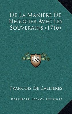 de La Maniere de Negocier Avec Les Souverains (1716) 9781165975396