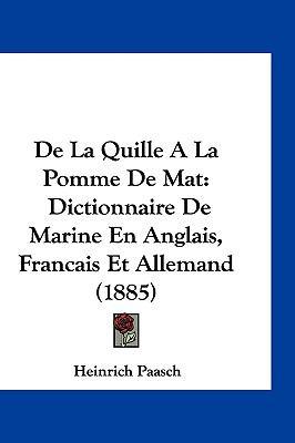 de La Quille a la Pomme de Mat: Dictionnaire de Marine En Anglais, Francais Et Allemand (1885) 9781161333930