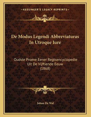 de Modus Legendi Abbreviaturas in Utroque Iure: Oudste Proeve Eener Regtsencyclopedie Uit de Vijftiende Eeuw (1868) 9781167344220