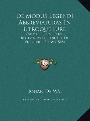 de Modus Legendi Abbreviaturas in Utroque Iure de Modus Legendi Abbreviaturas in Utroque Iure: Oudste Proeve Eener Regtsencyclopedie Uit de Vijftiende 9781169503267