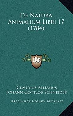 de Natura Animalium Libri 17 (1784) 9781166116897